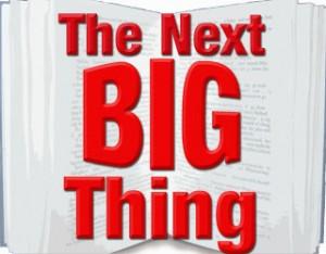 The Next Big Thing!